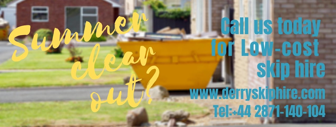 Summer Advert with a skip on a driveway on a sunny day. Advert say's, Summer clear out? Call us today for low-cost skip hire. Derry Skip hire. Tel +44 2871-140-104